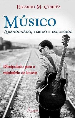 MUSICO ABANDONADO, FERIDO E ESQUECIDO - DISCIPULADO PARA O MINISTERIO DE LO