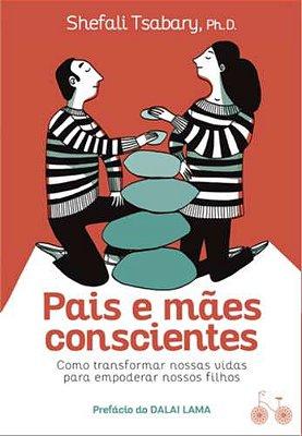 PAIS E MAES CONSCIENTES - COMO TRANSFORMAR NOSSAS VIDAS PARA EMPODERAR NOSS
