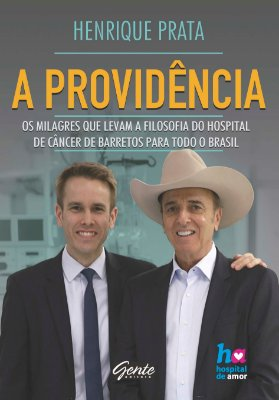 PROVIDENCIA, A - OS MILAGRES QUE LEVAM A FILOSOFIA DO HOSPITAL DE CANCER DE