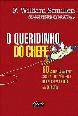 QUERIDINHO DO CHEFE, O - 50 ESTRATEGIA PARS SER O ALIADO NUMERO 1 DE SEU CH