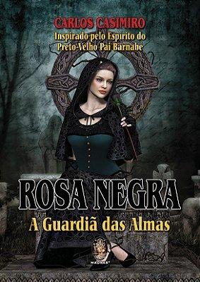 ROSA NEGRA - A GUARDIA DAS ALMAS