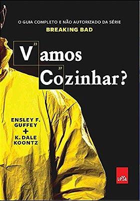 VAMOS COZINHAR? - O GUIA COMPLETO E NAO AUTORIZADO DA SERIE BREAKING BAD