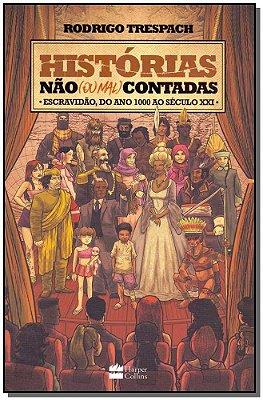 Histórias Nao (Ou Mal) Contadas: Escravidão: Escravidão, do Ano 1000 ao Seculo XXI