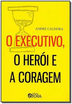 Executivo, o Herói e a Coragem , O