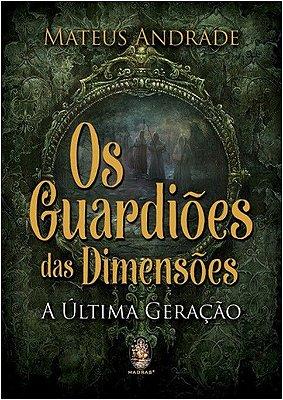 GUARDIOES DAS DIMENSOES, OS - A ULTIMA GERACAO