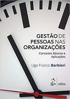 GESTAO DE PESSOAS NAS ORGANIZACOES - CONCEITOS BASICOS E APLICACOES