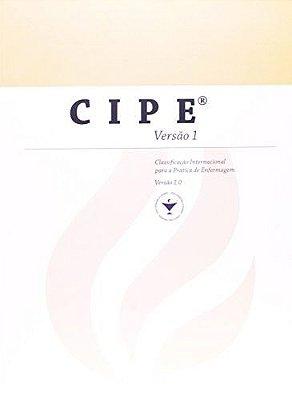 CIPE - VERSAO 1 - CLASSIFICACAO INTERNACIONAL PARA A PRATICA DE ENFERMAGEM