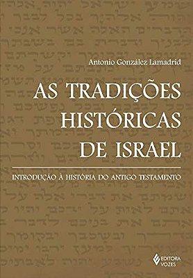 TRADICOES HISTORICAS DE ISRAEL, AS - INTRODUCAO A HISTORIA DO ANTIGO TESTAM