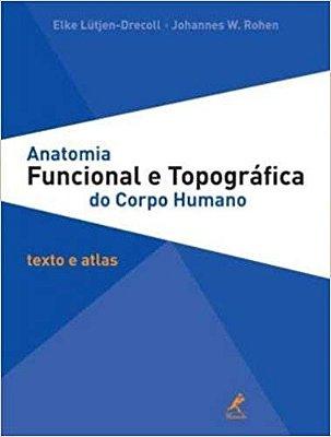 ANATOMIA FUNCIONAL E TOPOGRAFICA DO CORPO HUMANO: TEXTO E ATLAS