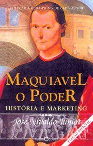 MAQUIAVEL, O PODER - HISTORIA E MARKETING