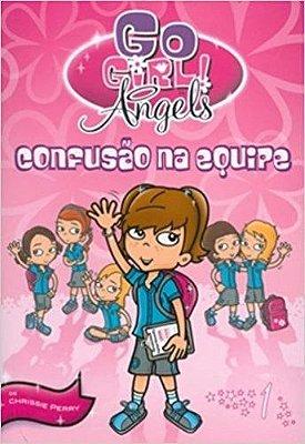 GO GIRL ANGELS 01 - CONFUSAO NA EQUIPE
