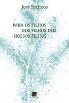 PARA OS FILHOS DOS FILHOS DE NOSSOS FILHOS