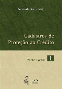 CADASTROS DE PROTECAO AO CREDITO - PARTE GERAL - VOL. 1