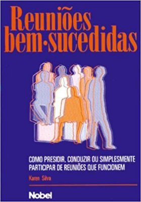 REUNIOES BEM SUCEDIDAS:COMO PRESIDIR,CONDUZIR.