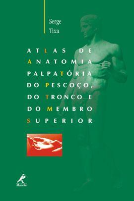 ATLAS DE ANATOMIA PALPATORIA DO PESCOCO DO TRONCO E DO MEMBRO SUPERIOR