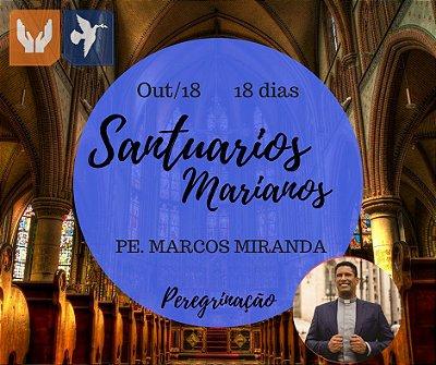 SANTUÁRIOS MARIANOS – PE. MARCOS MIRANDA - 18 DIAS / OUT 2018