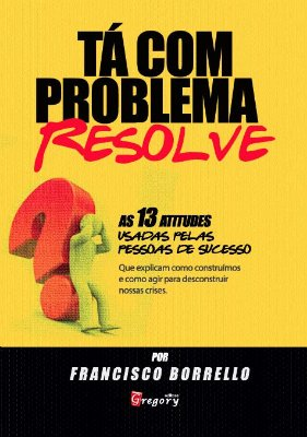 TÁ COM PROBLEMA, RESOLVE - AS 13 ATITUDES USADAS PELAS PESSOAS DE SUCESSO