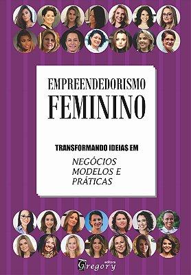 EMPREENDEDORISMO FEMININO - TRANSFORMANDO IDEIAS EM NEGÓCIOS, MODELOS E PRÁTICAS