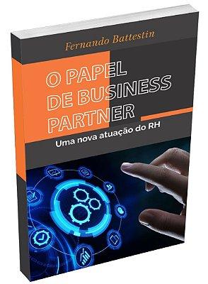 LIVRO O PAPEL DE BUSINESS PARTNER - UMA NOVA ATUAÇÃO DO RH