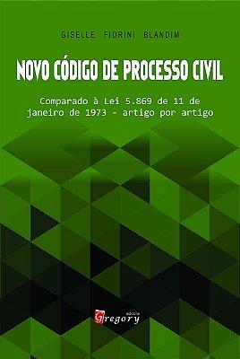 NOVO CÓDIGO DE PROCESSO CIVIL - Comparado à Lei 5.869 de 11 de janeiro de 1973 - artigo por artigo
