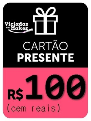 CARTÃO PRESENTE 100 REAIS