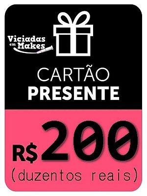 CARTÃO PRESENTE 200 REAIS