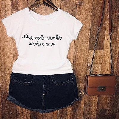 T-shirt Vai onde não há amor e ama