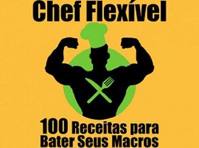 Chef Flexível – 100 Receitas Para Bater Seus Macros Com Muito Sabor