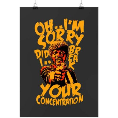 Poster Printfull Did I Break Your Concentration