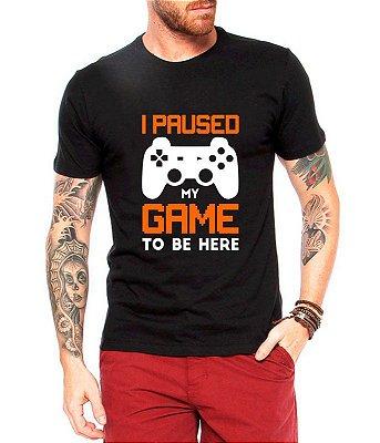 Camiseta Masculina I Paused My Game