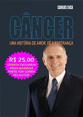 Livro: Câncer - Uma História de Fé, Amor e Esperança (ITEM EXCLUSIVO PARA MARINGÁ-PR)
