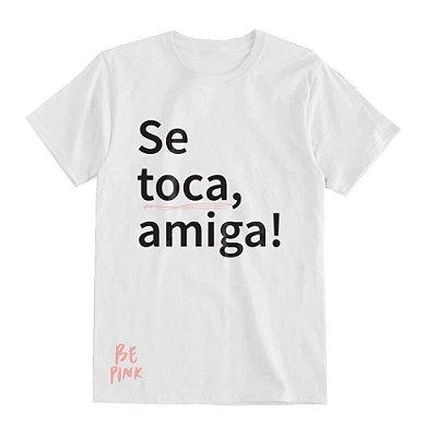 """Camiseta """"Se toca, amiga!"""" - Branca"""