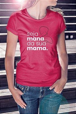 """Camiseta """"Seja mana da sua mama"""" - Rosa"""