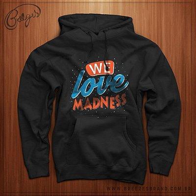 Moletom We Love Madness Unissex