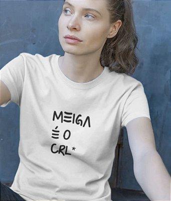 Meiga é o CRL*| t-shirt ou babylook