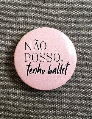 Botton Não Posso tenho Ballet