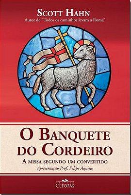 Livro O Banquete do Cordeiro - a Missa segundo um convertido