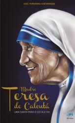 Livro Madre Teresa de Calcutá - uma Santa para o SéculoXXI