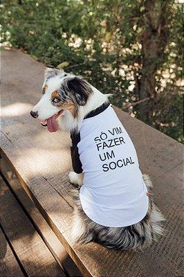 Camiseta para Cachorro - Só vim fazer um Social