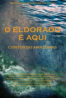 O Eldorado é aqui: contos do Amazonas