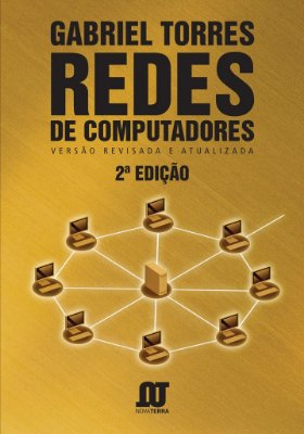 Livro Redes de Computadores de Gabriel Torres - Segunda Edição