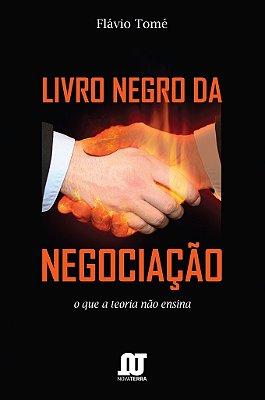 Livro Negro da Negociação - O que a teoria não ensina para quem quer liderar
