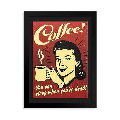 Quadro Decorativo Café - You can sleep when you're dead!