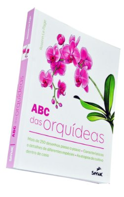 ABC das Orquídeas Livro Ensinando de Forma Fácil a Plantar Orquídeas do Jardineiro Amador