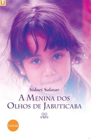 A MENINA DOS OLHOS DE JABUTICABA - Sidnei Salazar