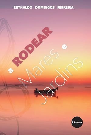 A RODEAR MARES E JARDINS - Reynaldo Domingos Ferreira