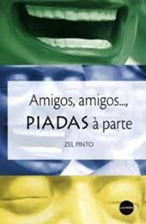 AMIGOS, AMIGOS... PIADAS A PARTE - Zel Pinto