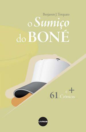 O SUMIÇO DO BONÉ - Benjamin J. Torquato