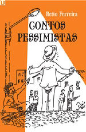 CONTOS PESSIMISTAS - Betto Ferreira