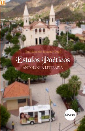 ESTALOS POÉTICOS - Emiliana MS Teixeira (org.)
